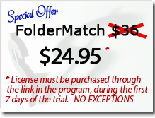 Get FolderMatch for $24.95 if you register through the link in the program during the first 7 days of the trial!